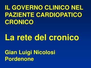 IL GOVERNO CLINICO NEL PAZIENTE CARDIOPATICO CRONICO  La rete del cronico Gian Luigi Nicolosi