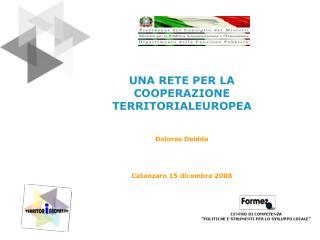 UNA RETE PER LA COOPERAZIONE TERRITORIALEUROPEA Dolores Deidda Catanzaro 15 dicembre 2008