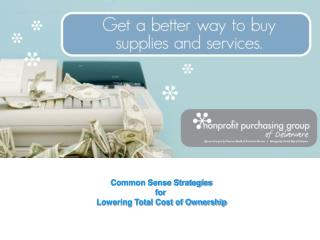 Common Sense Strategies  for   Lowering Total Cost of Ownership