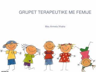 GRUPET TERAPEUTIKE ME  FEMIJE Msc.Armela Xhaho
