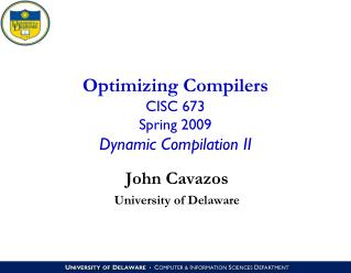 Optimizing Compilers CISC 673 Spring 2009 Dynamic Compilation II