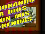 ADORANDO A  DIOS CON  MIS  OFRENDAS