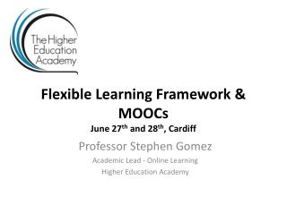 Flexible Learning Framework & MOOCs June 27 th  and 28 th , Cardiff