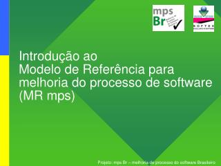 Introdução ao  Modelo de Referência para melhoria do processo de software (MR mps)