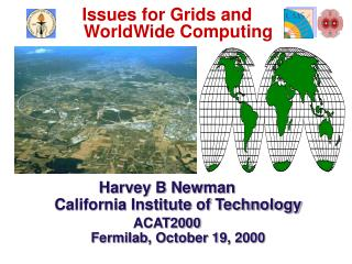 Issues for Grids and  WorldWide Computing Harvey B Newman California Institute of Technology