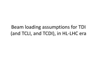 Beam loading assumptions for TDI (and TCLI, and TCDI), in HL-LHC era