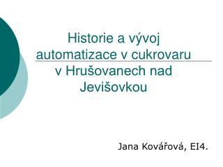 Historie a v�voj automatizace v cukrovaru   v Hru�ovanech nad Jevi�ovkou
