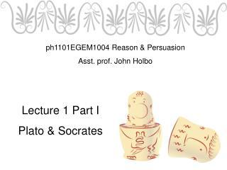 Lecture 1 Part I Plato & Socrates