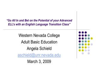 Western Nevada College Adult Basic Education Angela Schield aschield@unr.nevada March 3, 2009