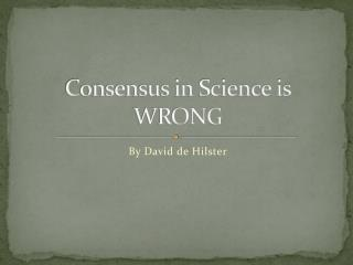 Consensus in Science is WRONG