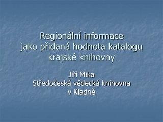 Regionální informace jako přidaná hodnota katalogu krajské knihovny