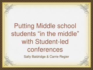 "Putting Middle school students ""in the middle"" with Student-led conferences"