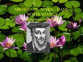 MICHEL   DE  N�TRE � DAME-NOSTRADAMUS (enigmatico profeta)