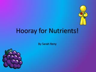 Hooray for Nutrients!  By Sarah  Reny