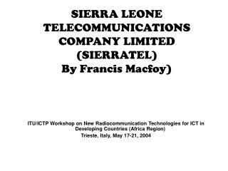 SIERRA LEONE TELECOMMUNICATIONS COMPANY LIMITED SIERRATEL By Francis Macfoy