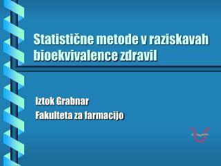 Statistične metode v raziskavah  bioekvivalence  zdravil