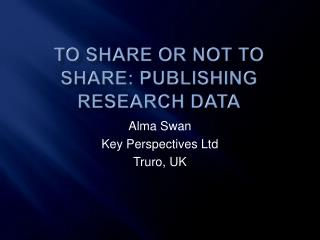 To share or not to share: publishing research data