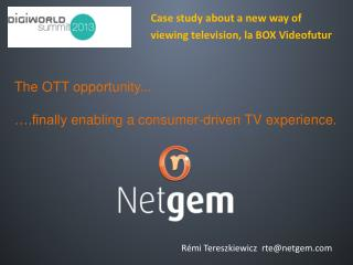 The OTT opportunity...  ….finally  enabling a consumer-driven TV  experience.