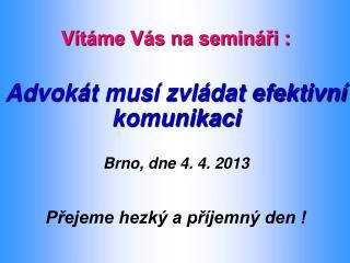 Vítáme Vás na semináři : Advokát musí zvládat efektivní komunikaci Brno, dne 4. 4. 2013
