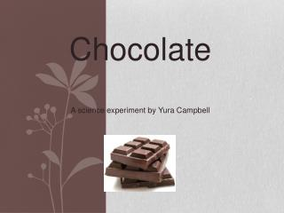 Chocolate A science experiment by Yura Campbell