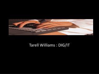 Tarell  Williams : DIG/IT