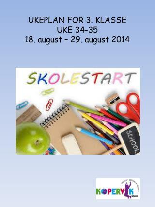 UKEPLAN FOR 3. KLASSE UKE 34-35 18. august – 29. august 2014