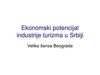 Ekonomski potencijal industrije turizma u Srbiji