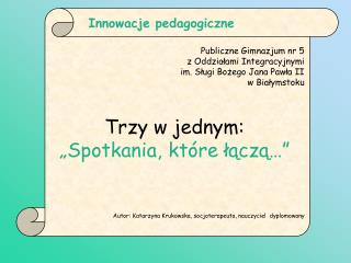 Publiczne Gimnazjum nr 5   z Oddziałami Integracyjnymi  im. Sługi Bożego Jana Pawła II