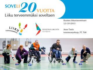 Kuntien liikuntaseminaari  12-13.9.2013 Anne Taulu  toiminnanjohtaja, FT, TtM
