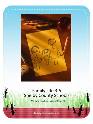Family Life 3-5 Shelby County Schools   Mr. John S. Aitken, Superintendent