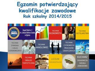 Egzamin potwierdzający  kwalifikacje zawodowe Rok szkolny 2014/2015