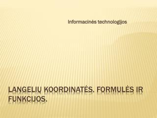 Langelių koordinatės. Formulės ir Funkcijos.