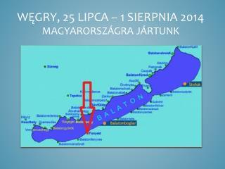 Węgry, 25 lipca – 1 sierpnia 2014 Magyarországra  jártunk
