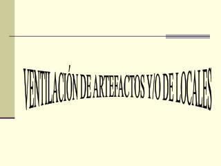 VENTILACI�N DE ARTEFACTOS Y/O DE LOCALES