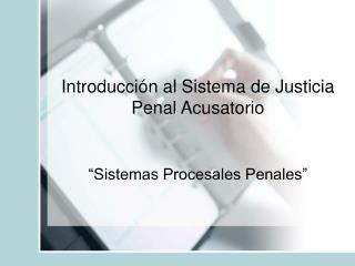 Introducción al Sistema de Justicia Penal Acusatorio