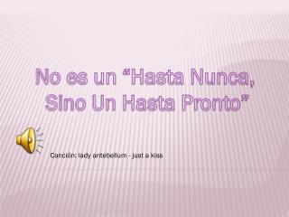 """No es un """"Hasta Nunca,  Sino Un Hasta Pronto"""""""