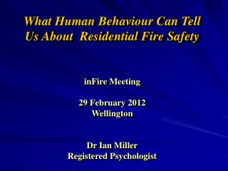 What Human Behaviour Can Tell Us About  Residential Fire Safety