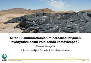 Miten uusiutumattomien mineraaliesiintymien hyödyntämisestä voisi tehdä kestävämpää ?