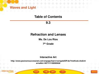 Table of Contents 9.3 Refraction and Lenses Ms. De Los Rios  7 th  Grade Interactive Art