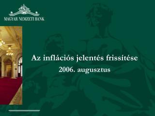 Az inflációs jelentés frissítése 2006. augusztus