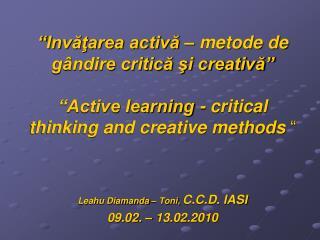 """"""" Invăţarea activă – metode de gândire critică şi creativă"""""""