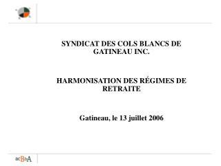 SYNDICAT DES COLS BLANCS DE GATINEAU INC. HARMONISATION DES RÉGIMES DE RETRAITE