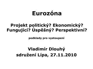 Euroz óna Projekt politický? Ekonomický? Fungující? Úspěšný? Perspektivní?