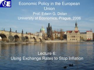 Economic Policy in the European Union Prof. Edwin G. Dolan University of Economics, Prague, 2006