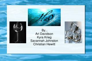By... Ari Davidson Kyra Krieg Savannah Johnston Christian Hewitt
