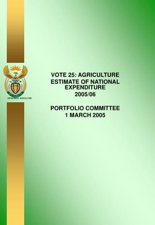 VOTE 25: AGRICULTURE ESTIMATE OF NATIONAL EXPENDITURE 2005/06 PORTFOLIO COMMITTEE 1 MARCH 2005