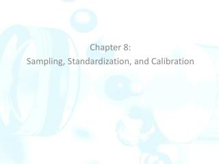 Chapter 8:  Sampling, Standardization, and Calibration
