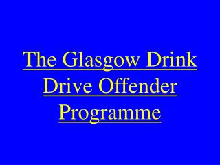 The Glasgow Drink Drive Offender Programme