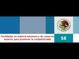 Facilidades en materia aduanera  y de comercio exterior para promover la competitividad