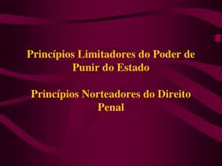 Princípios Limitadores do Poder de Punir do Estado Princípios Norteadores do Direito Penal